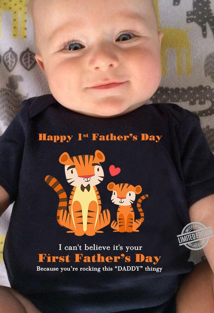 Happy 1st Father's Day I Can't Believe It's Your First Father's Day Shirt