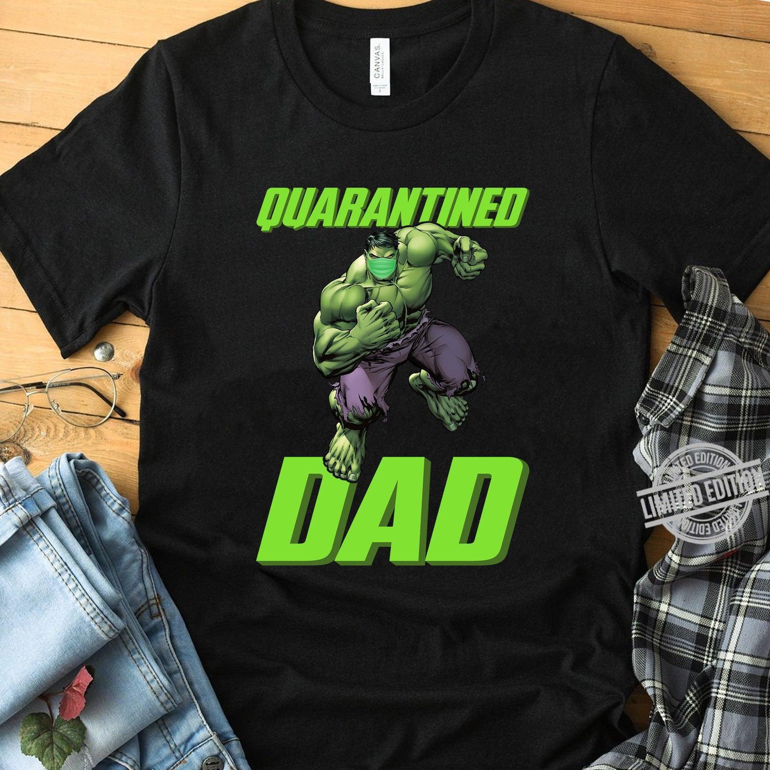 Hulk And Mask Quarantined Dad Shirt