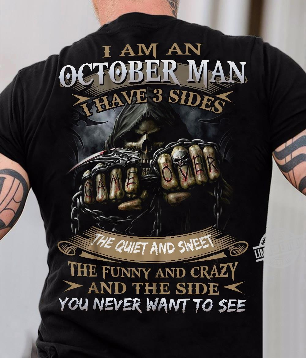 I Am An October Man I Have 3 Sides The Quiet And Sweet The Funny And Crazy And The Side You Never Want To See Shirt