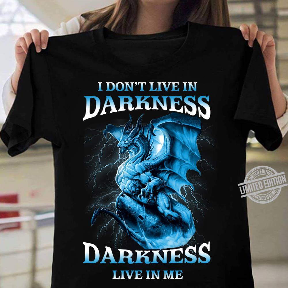 I Don't Live In Darkness Darkness Live In Me Shirt