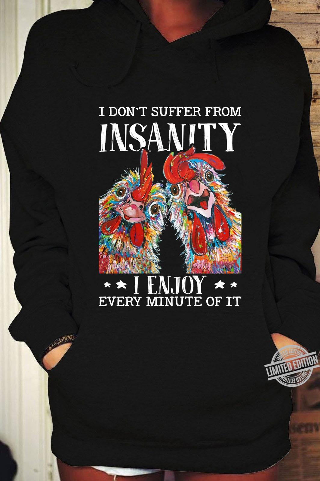 I Don't Suffer From Insanity I Enjoy Every Minute Of It Shirt