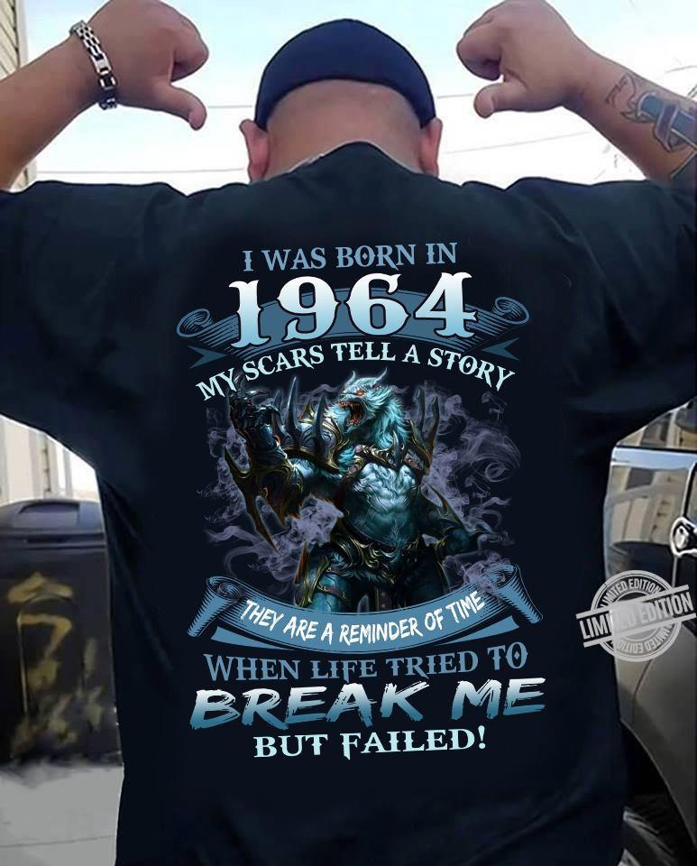 I Was Born In 1964 My Scars Tell A Story When Life Tried To Break Me Shirt