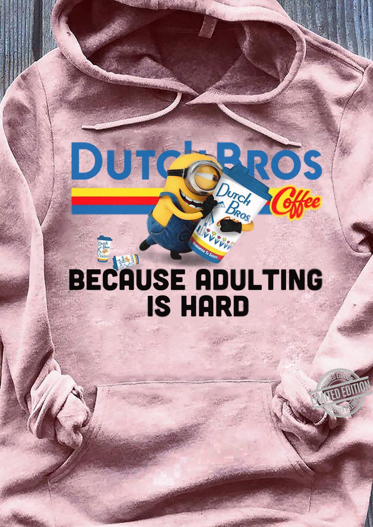 MInion Dutch Bros Coffee Because Adulting Is Hard Shirt