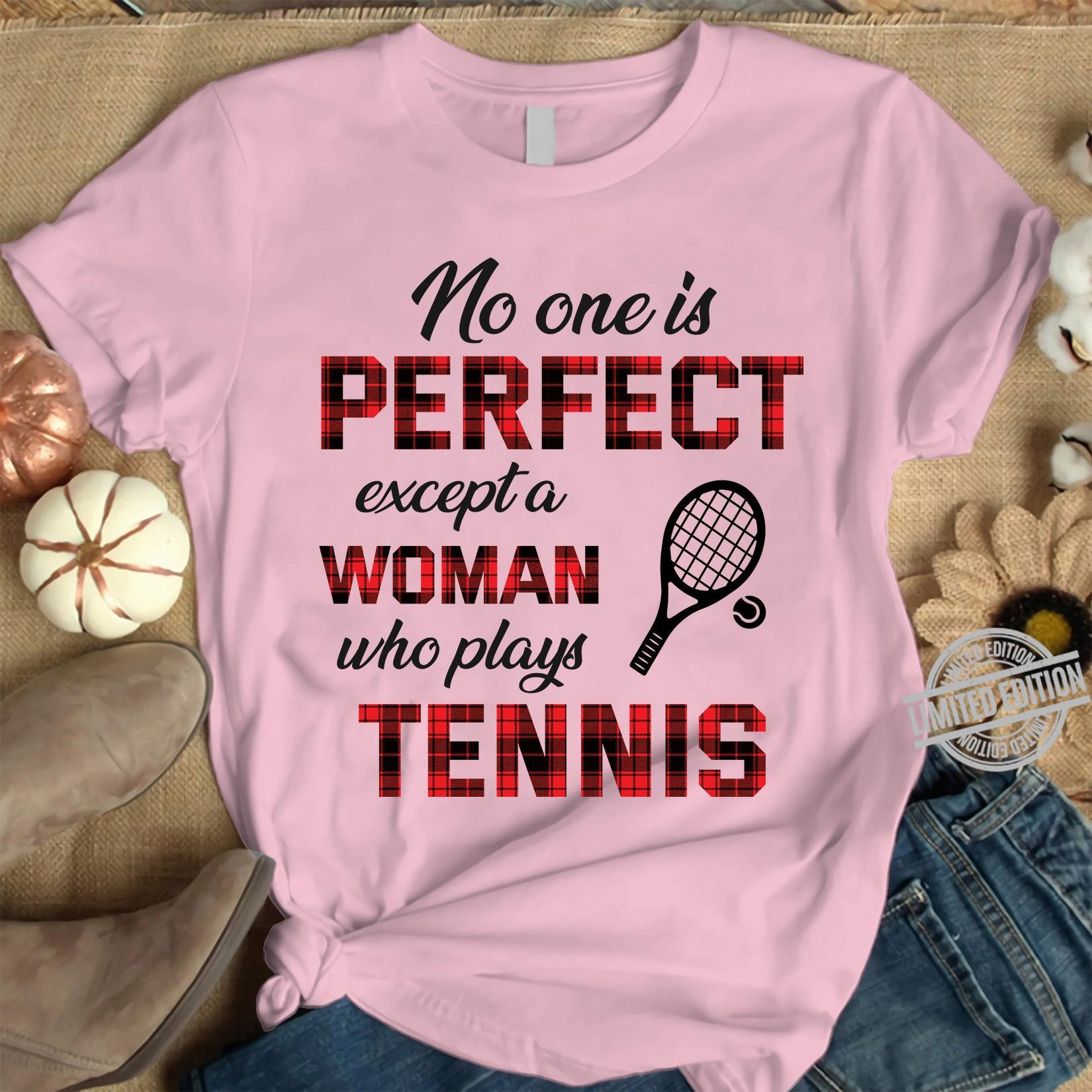 No One Is Perfect Except Woman Who Play Tennis Shirt