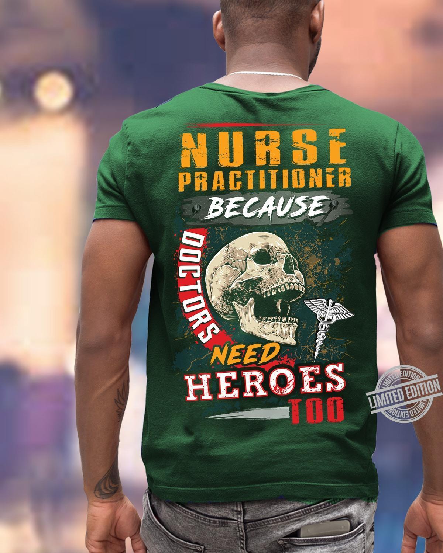 Nurse Practitioner Because Doctors Need Heroses Too Shirt