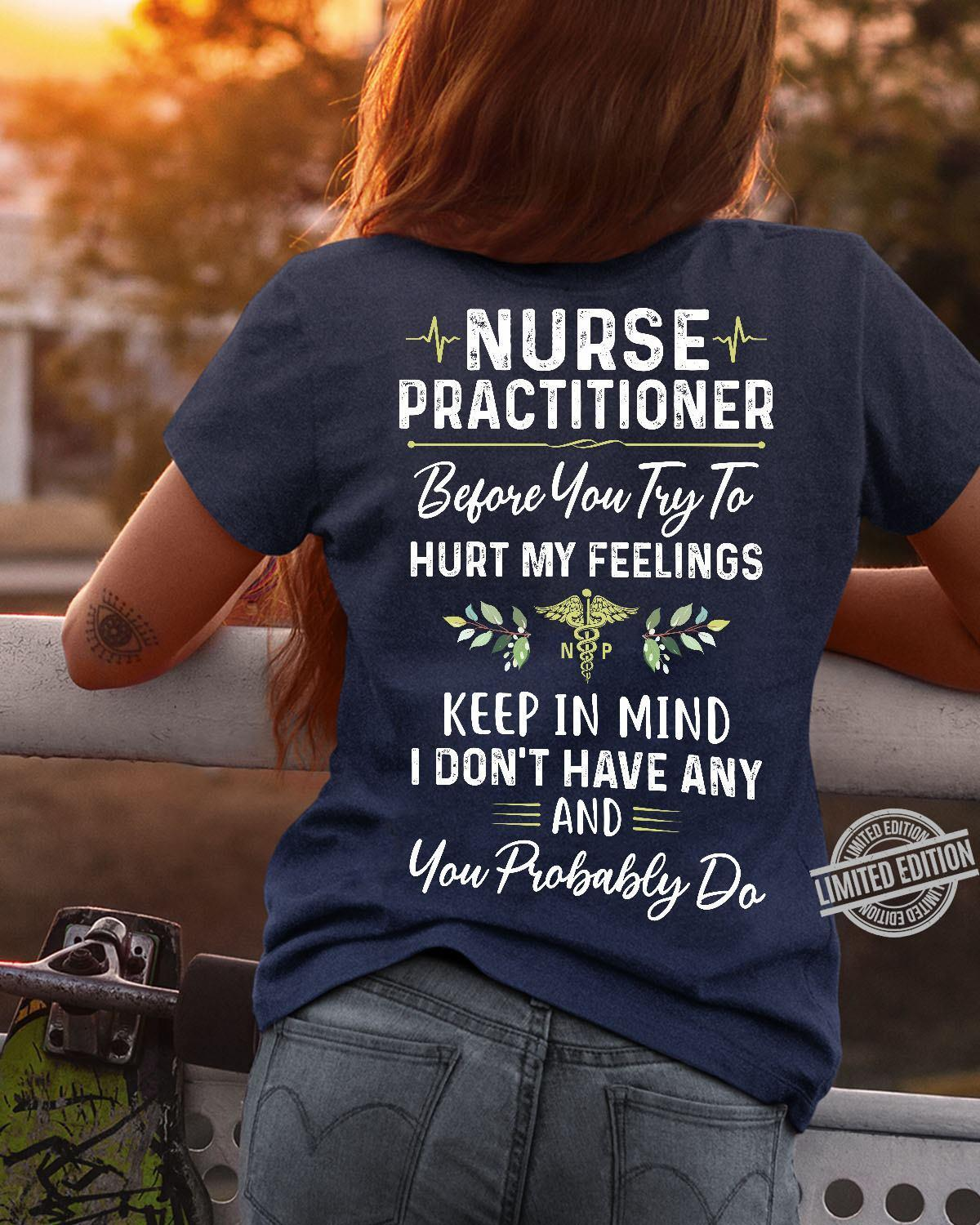 Nurse Practitioner Before You Try To Hurt My Feelings Keep In Mind I Don't Have Any Shirt