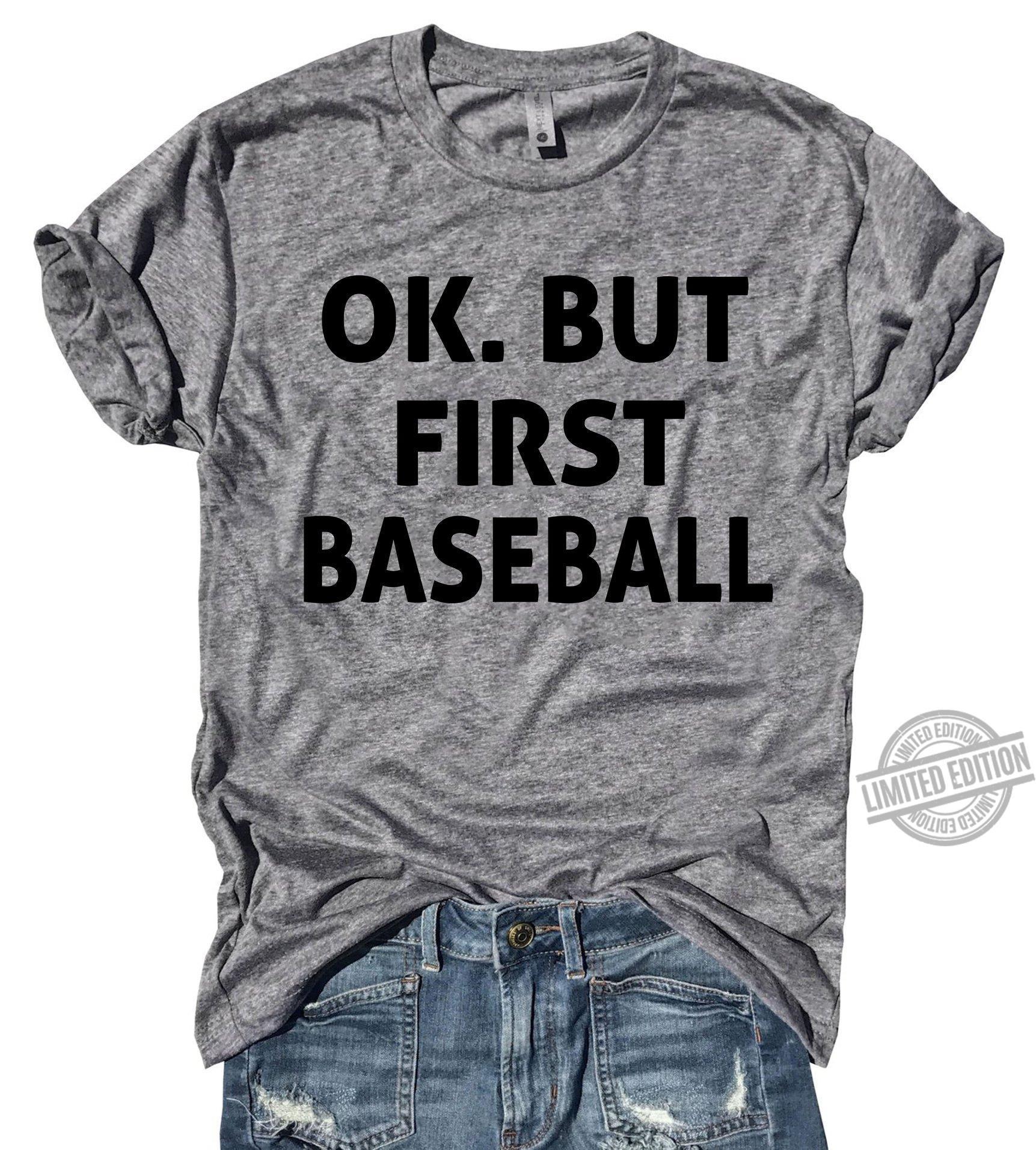 Ok But First Baseball Shirt