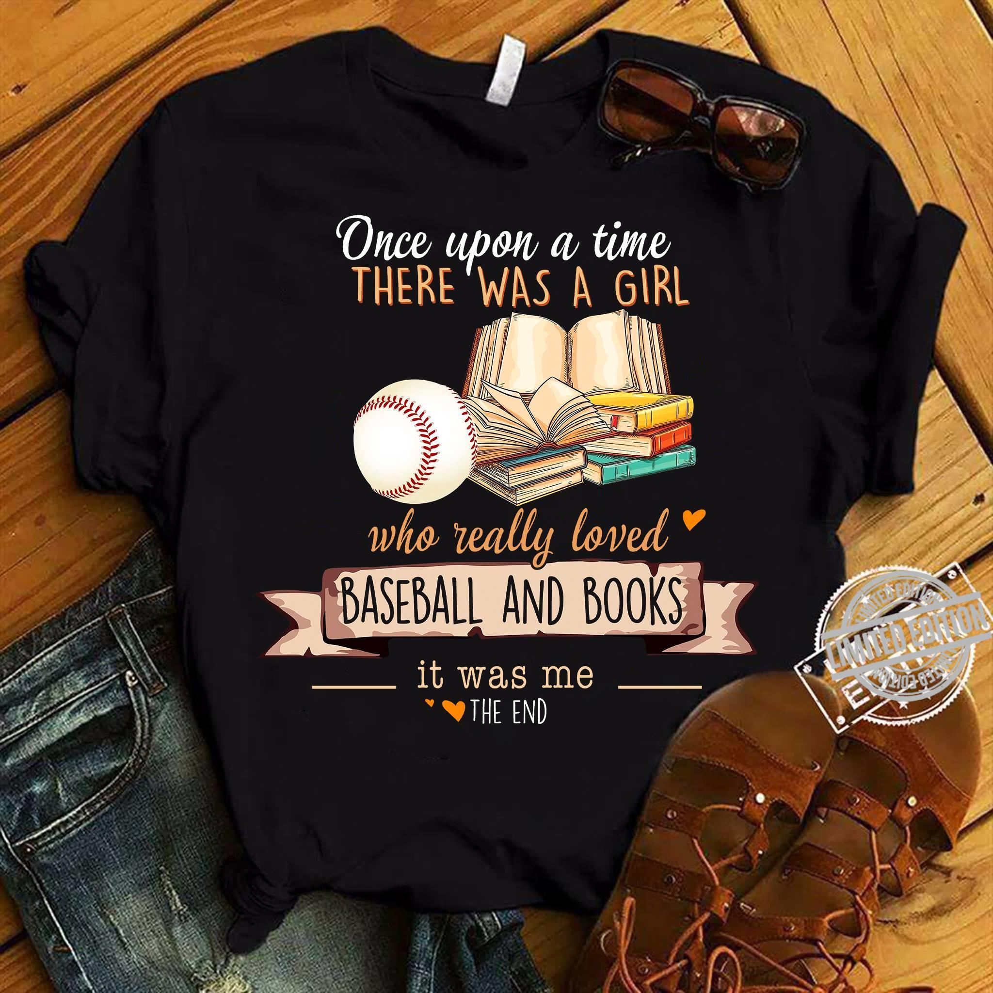 Once Upon A Time There Was A Girl Who Really Loved Baseball And Books It Was Me The End Shirt