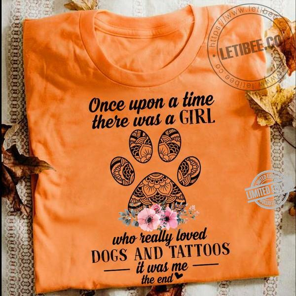 Once Upon A Time There Was A Girl Who Really Loved Dogs And Tattoos Shirt