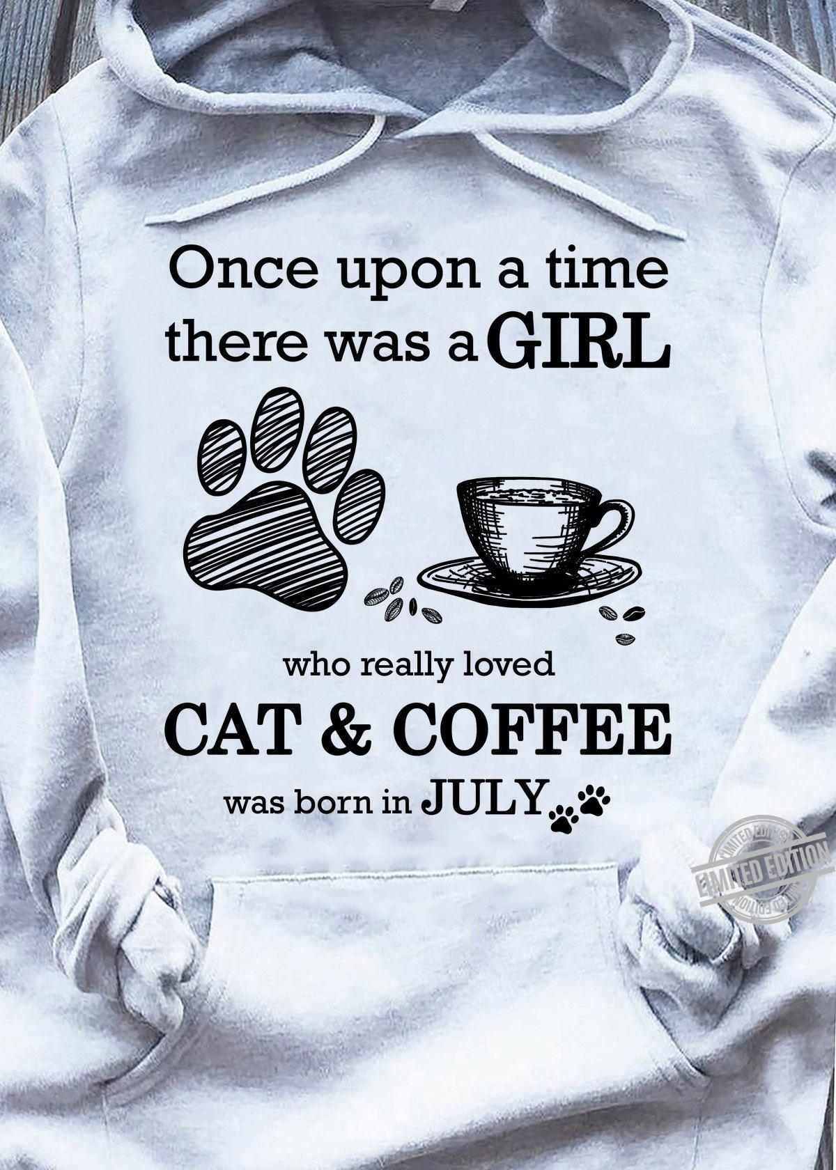 Once Upon A Time There Was A Girl Who Realy Loved Cat & Coffee Was Born In July Shirt