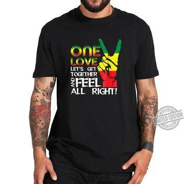 One Love Let's Get Together And Feel All Right Shirt