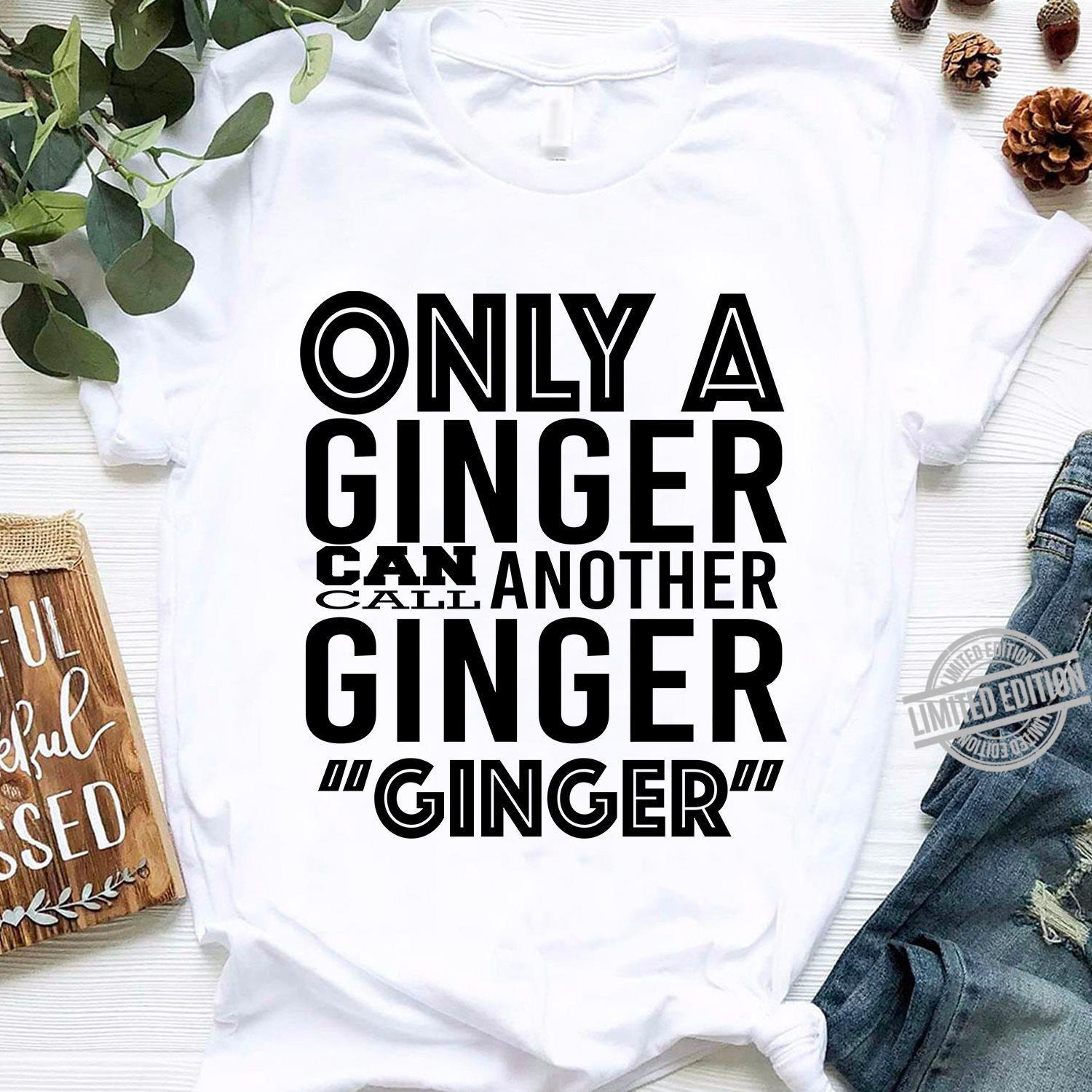 Only A Ginger Can Call Another Ginger Shirt