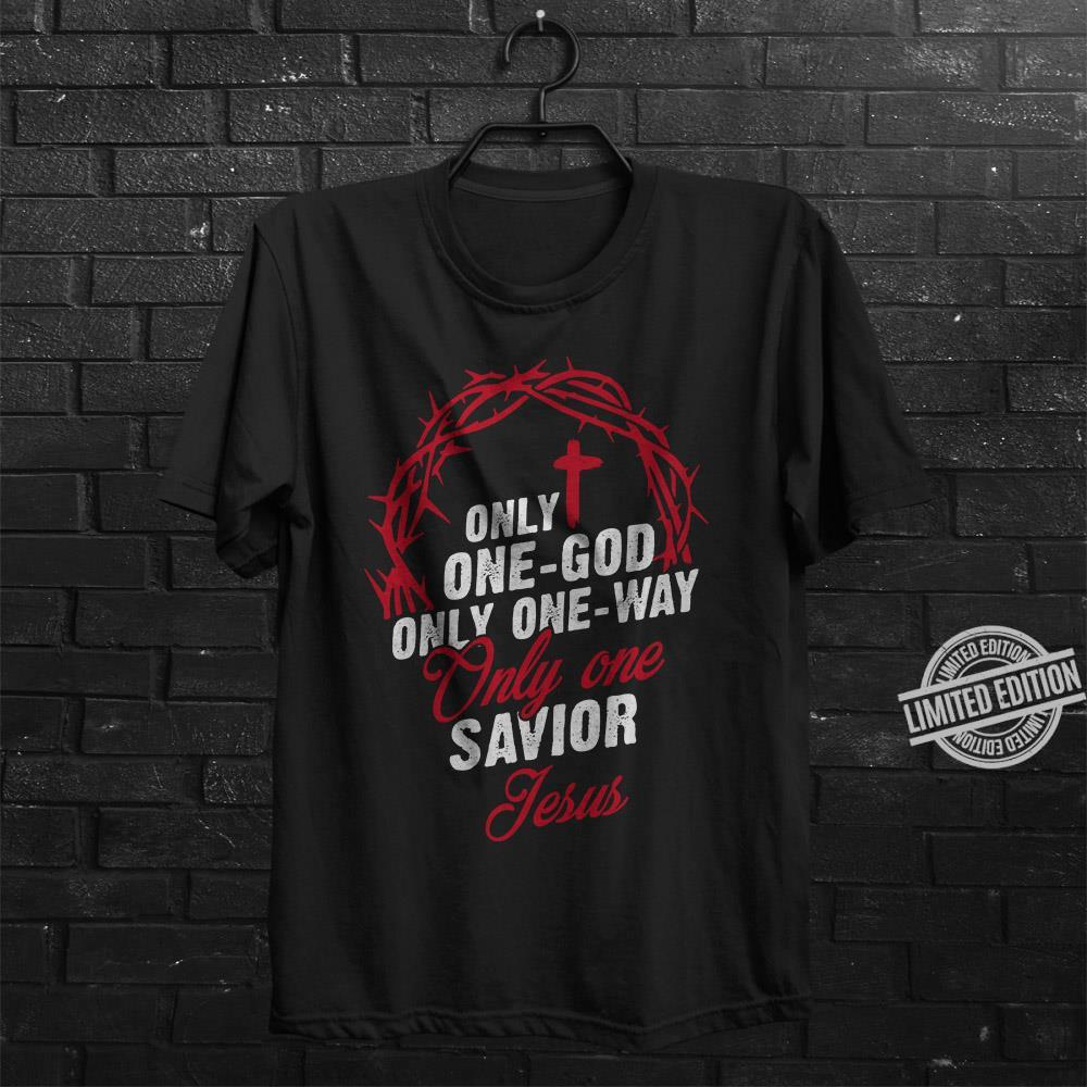 Only One-God Only One-Way Only One Svior Jesus Shirt