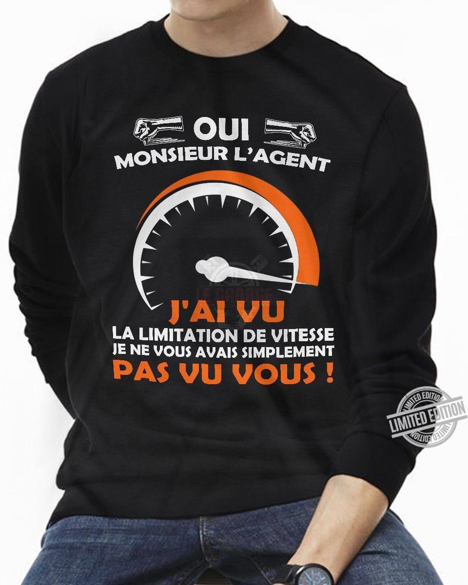 Oui Monsieur L'agent J'ai Vu La Limitation De Vitesse Je Ne Vous Avais Simplement Pas Vu Vous Shirt