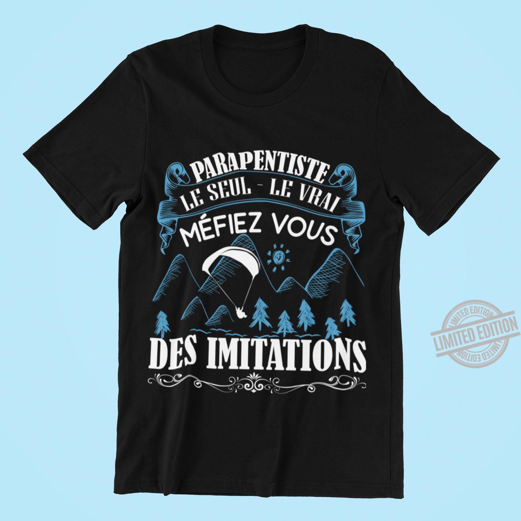 Parapentiste Le Seul Le Vrai Mefiez Vous Des Imitations Shirt