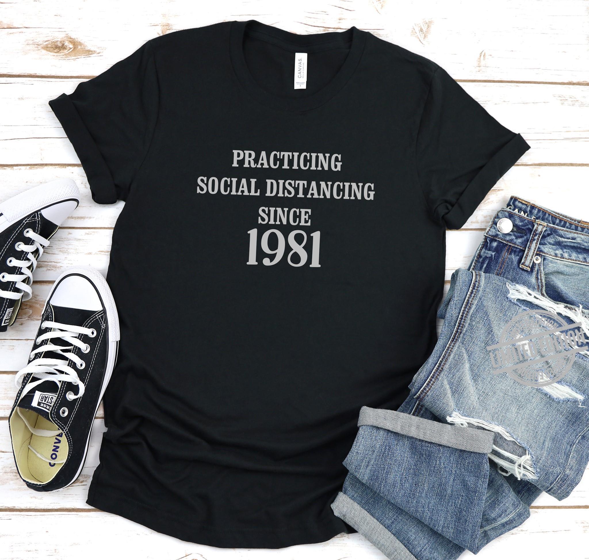 Practicing Social Distancing Since 1981 Shirt