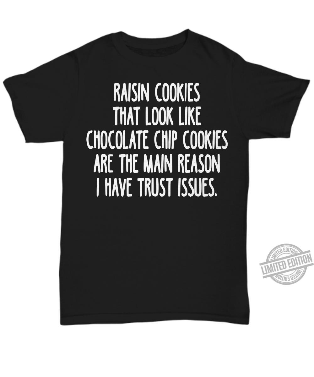Raisin Cookies That Look Like Chocolate Chip Cookies Are The Main Reason I Have Trust Issues Shirt