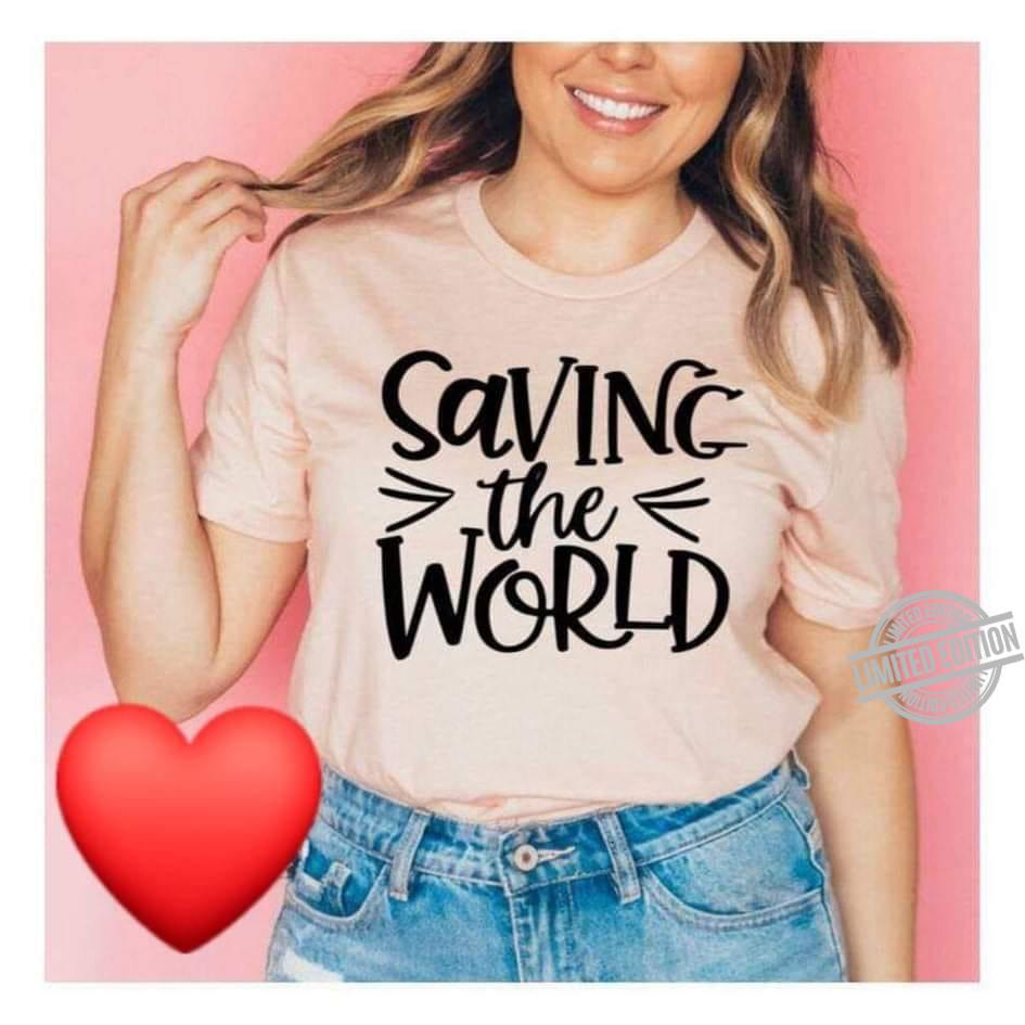 Saving The World Shirt