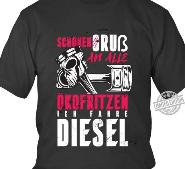 Schonen Gruss An Alle Okofritzen Ich Fahre Diesel Shirt